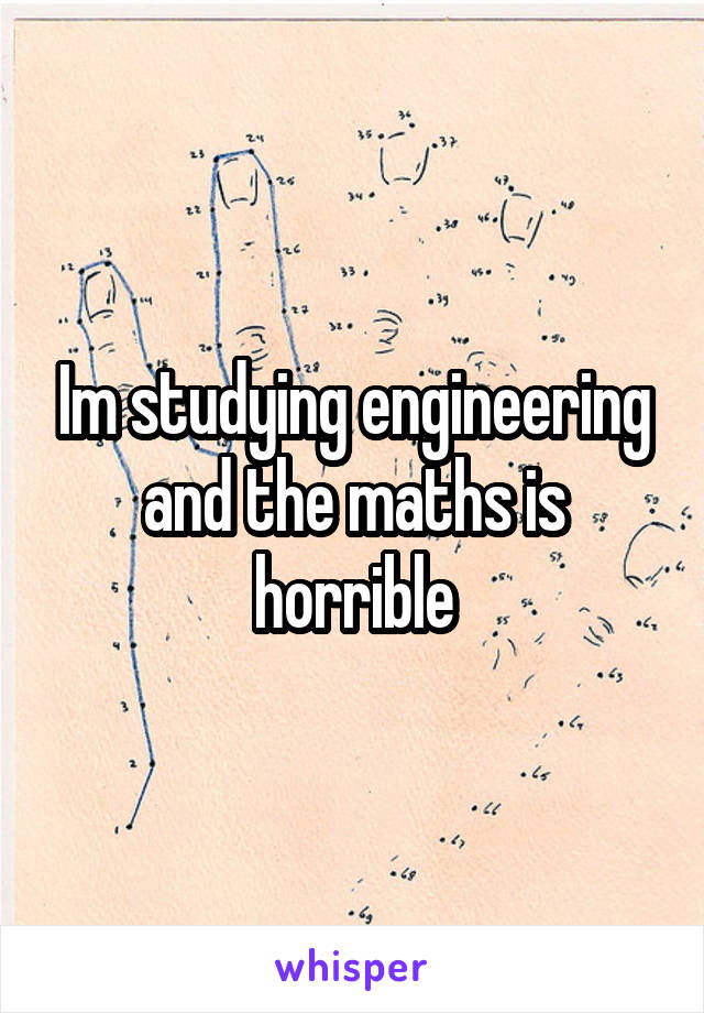 Im studying engineering and the maths is horrible