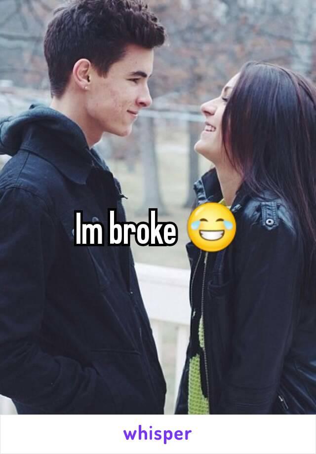 Im broke 😂