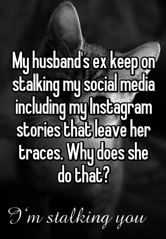 My husband's ex keep on stalking my social media including