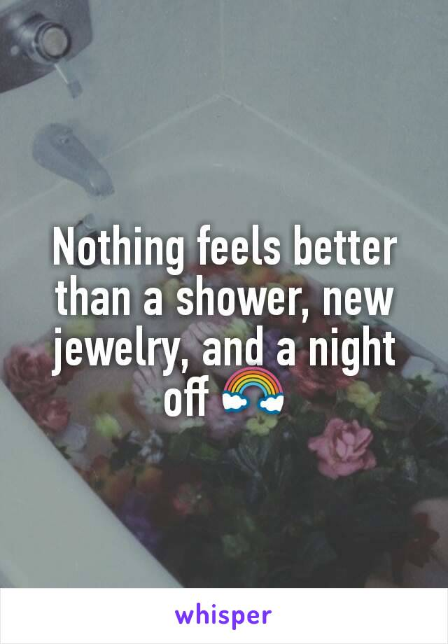 Nothing feels better than a shower, new jewelry, and a night off 🌈