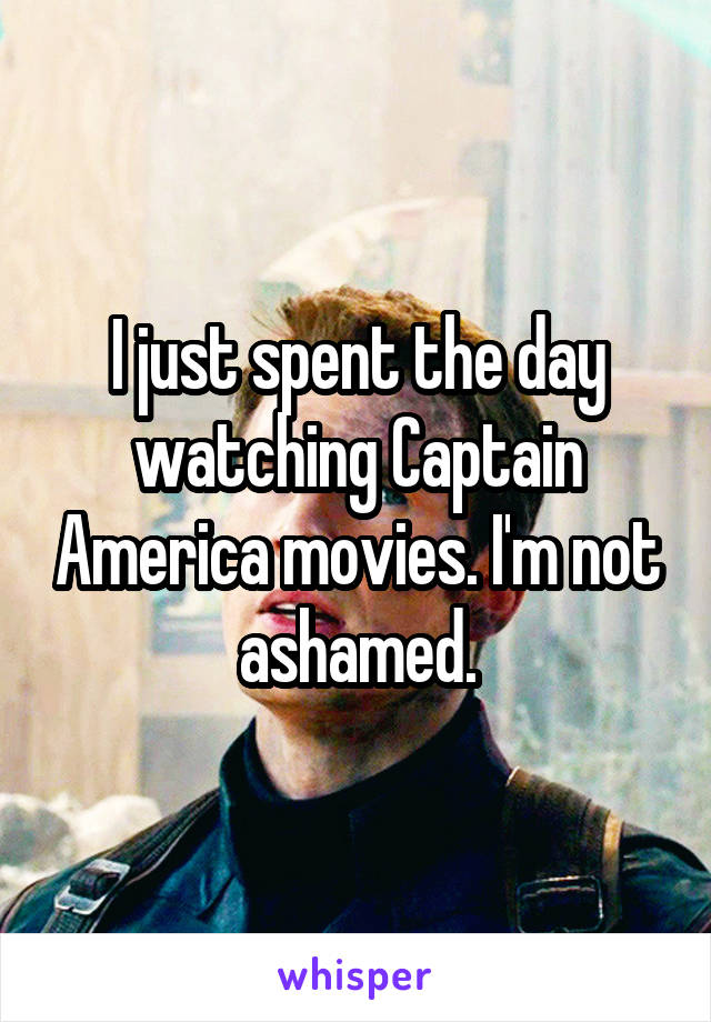 I just spent the day watching Captain America movies. I'm not ashamed.