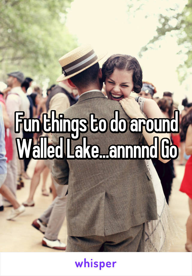 Fun things to do around Walled Lake...annnnd Go