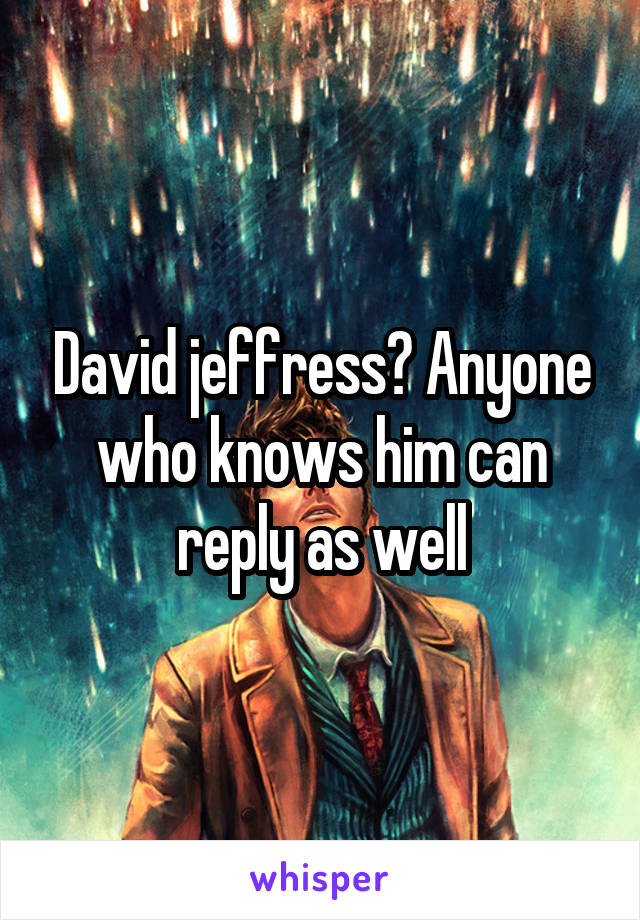 David jeffress? Anyone who knows him can reply as well