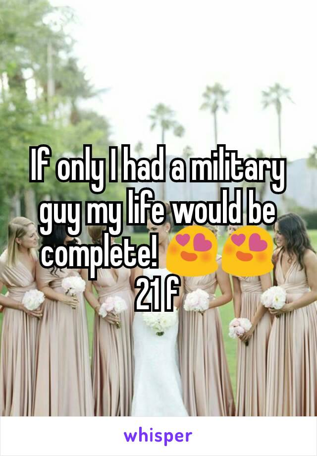 If only I had a military guy my life would be complete! 😍😍 21 f