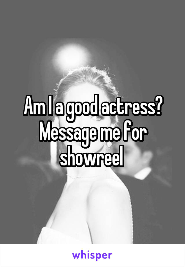Am I a good actress? Message me for showreel
