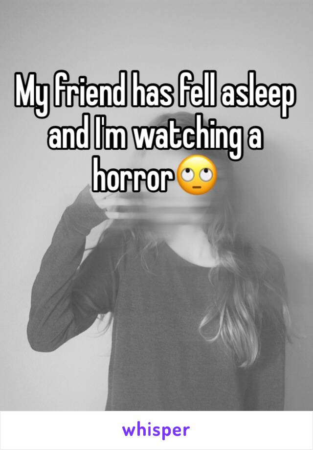 My friend has fell asleep and I'm watching a horror🙄