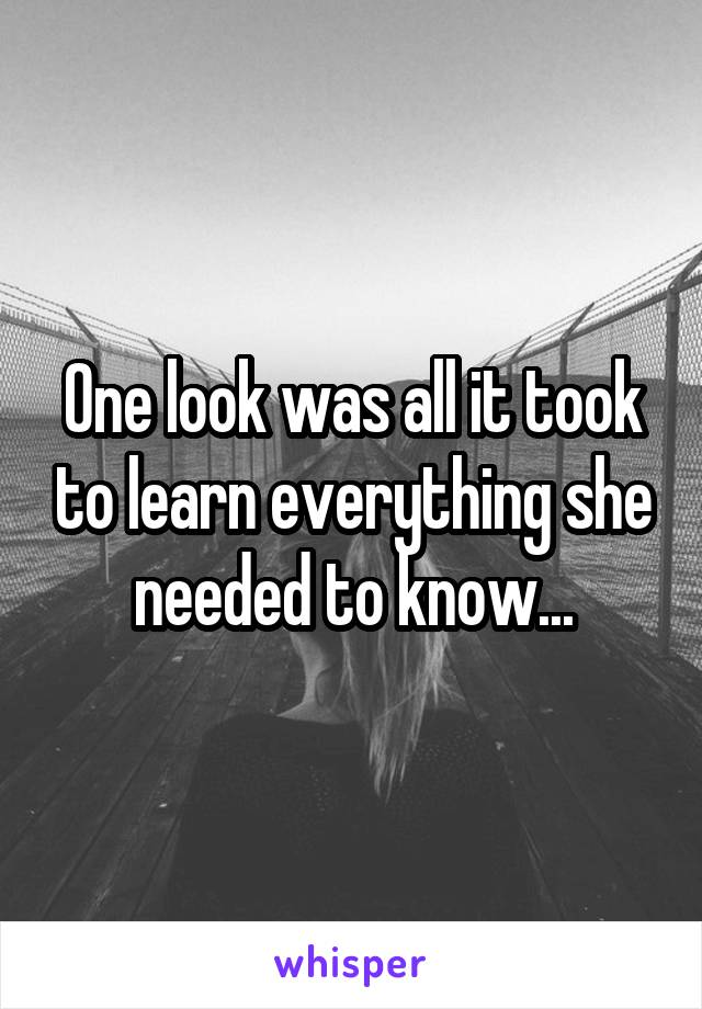 One look was all it took to learn everything she needed to know...