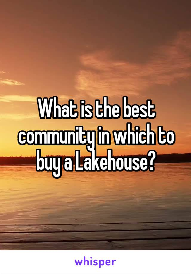 What is the best community in which to buy a Lakehouse?