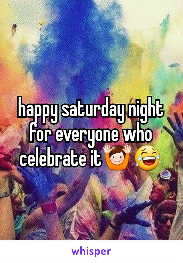 happy saturday night for everyone who celebrate it🙌😂