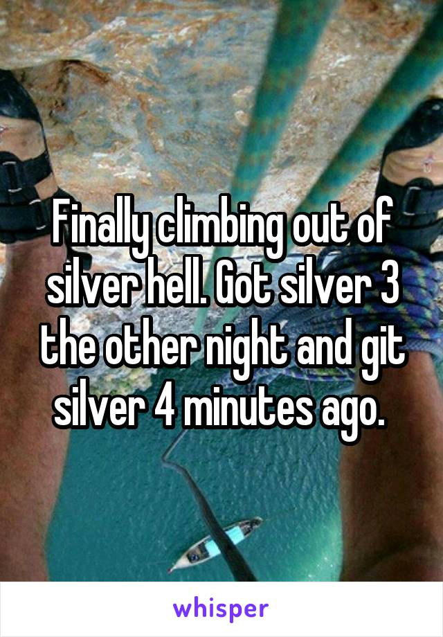 Finally climbing out of silver hell. Got silver 3 the other night and git silver 4 minutes ago.