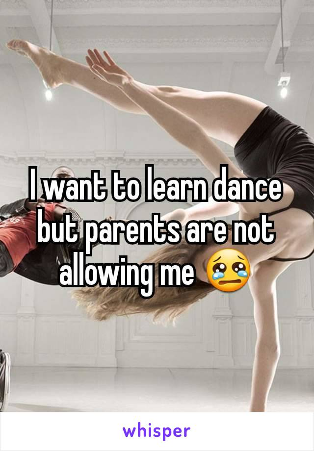 I want to learn dance but parents are not allowing me 😢