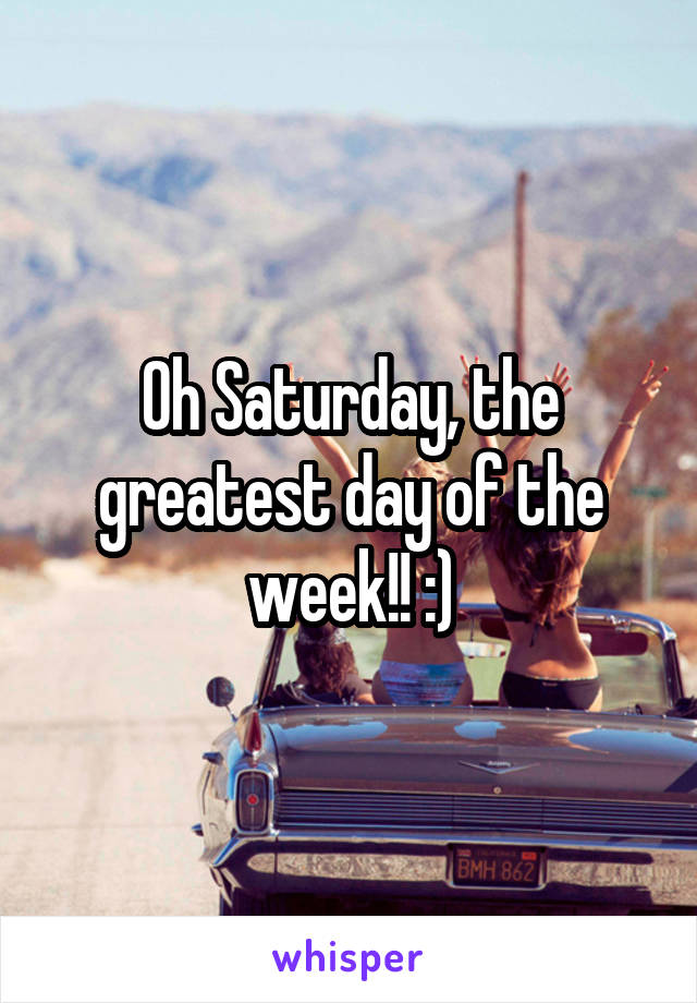 Oh Saturday, the greatest day of the week!! :)