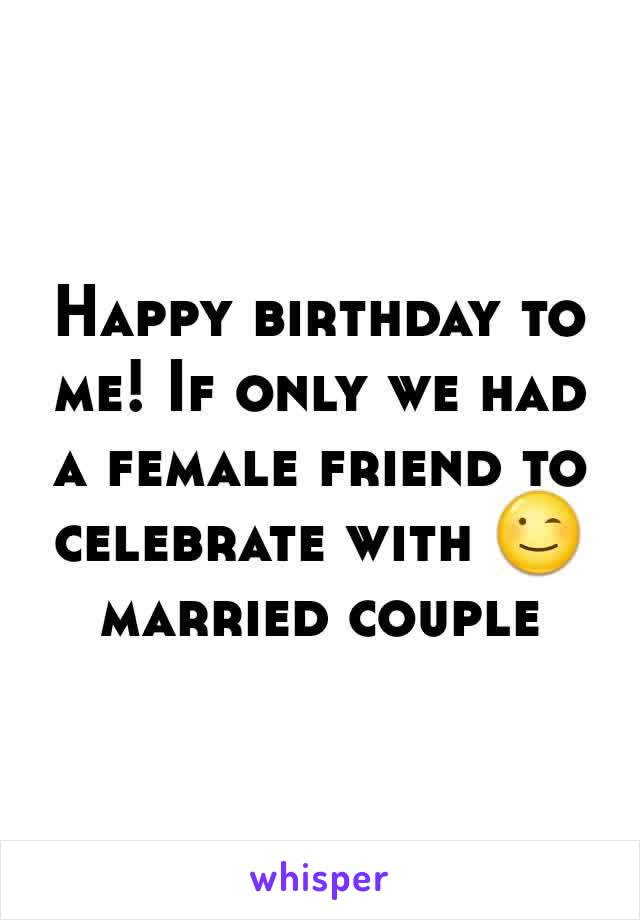 Happy birthday to me! If only we had a female friend to celebrate with 😉 married couple