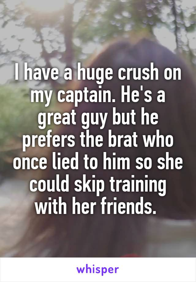 I have a huge crush on my captain. He's a great guy but he prefers the brat who once lied to him so she could skip training with her friends.