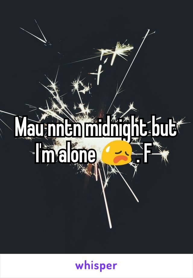 Mau nntn midnight but I'm alone 😥 . F