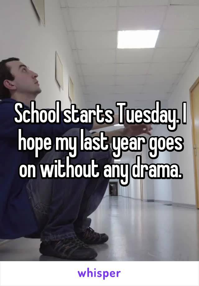 School starts Tuesday. I hope my last year goes on without any drama.