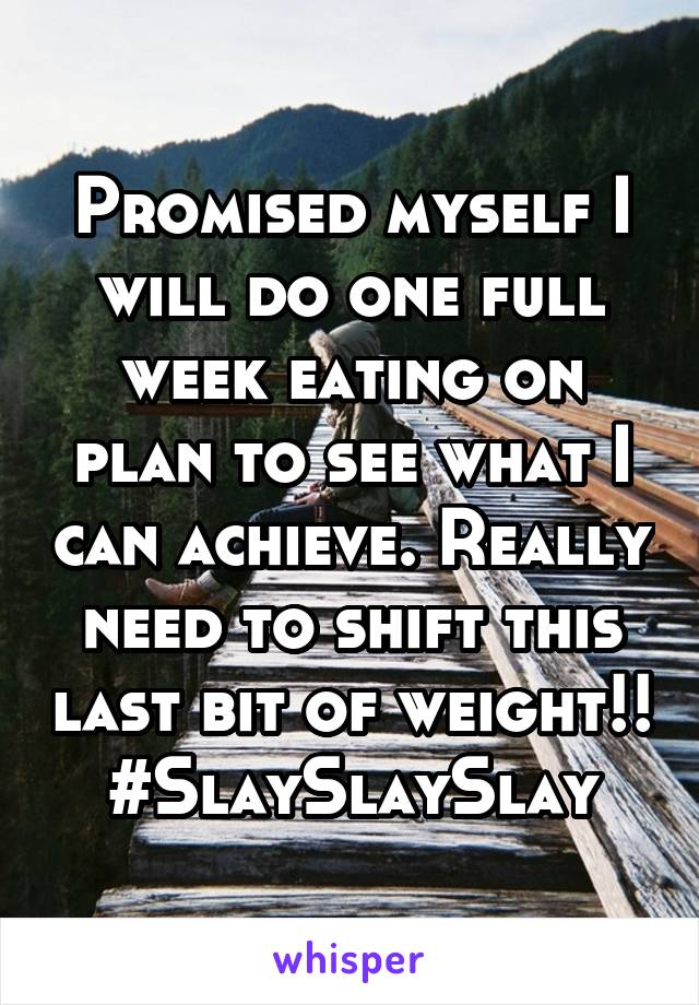 Promised myself I will do one full week eating on plan to see what I can achieve. Really need to shift this last bit of weight!! #SlaySlaySlay