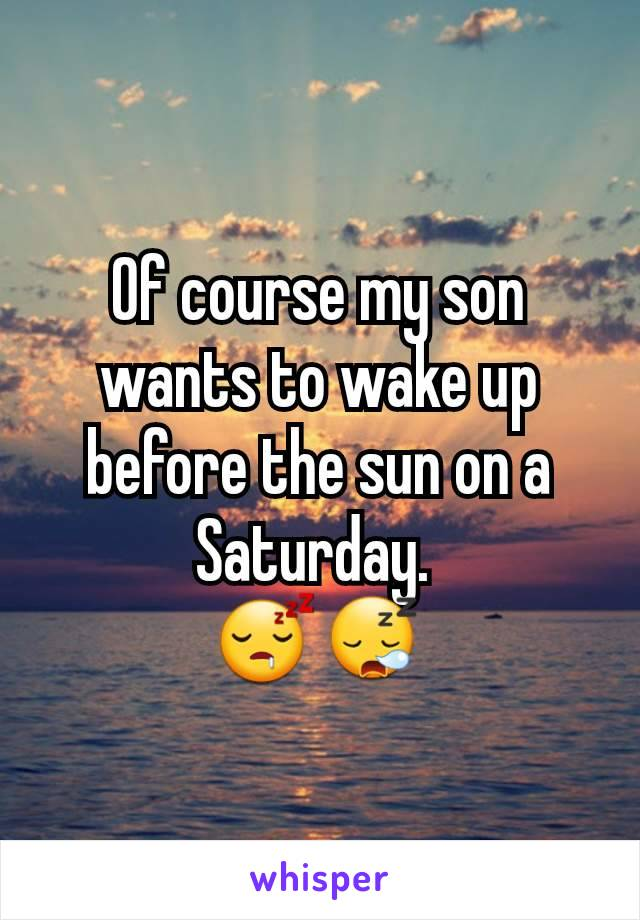Of course my son wants to wake up before the sun on a Saturday.  😴😪
