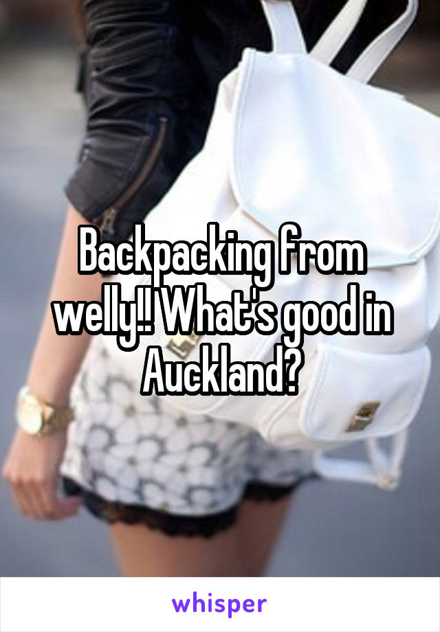 Backpacking from welly!! What's good in Auckland?