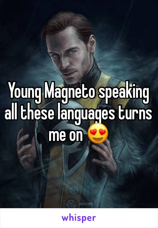 Young Magneto speaking all these languages turns me on 😍