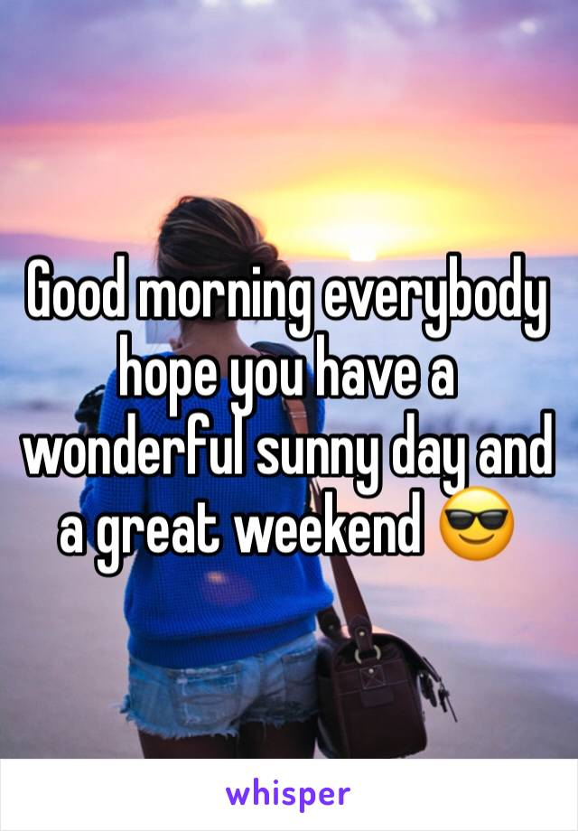 Good morning everybody hope you have a wonderful sunny day and a great weekend 😎