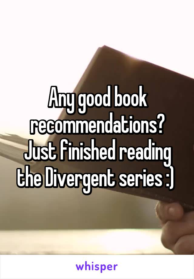 Any good book recommendations? Just finished reading the Divergent series :)