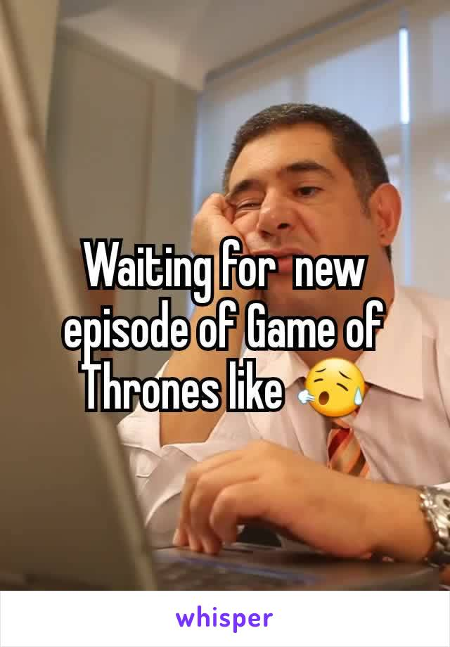 Waiting for  new episode of Game of Thrones like 😥