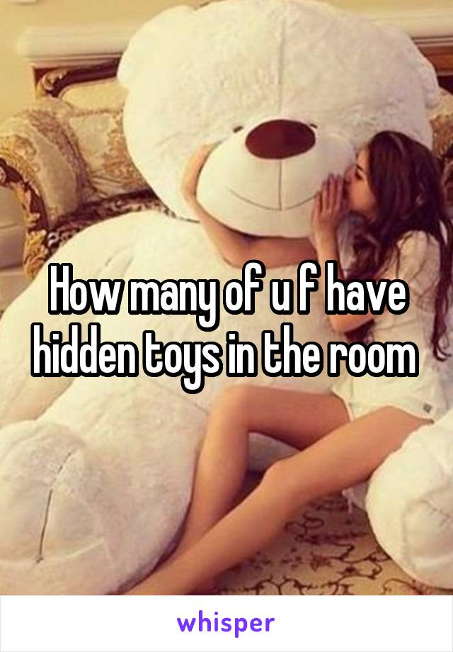 How many of u f have hidden toys in the room