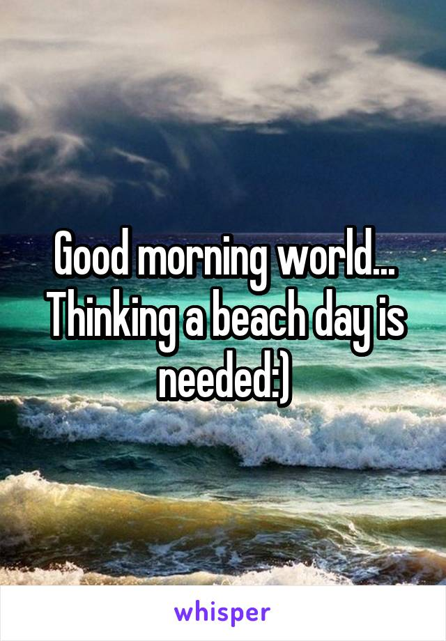 Good morning world... Thinking a beach day is needed:)