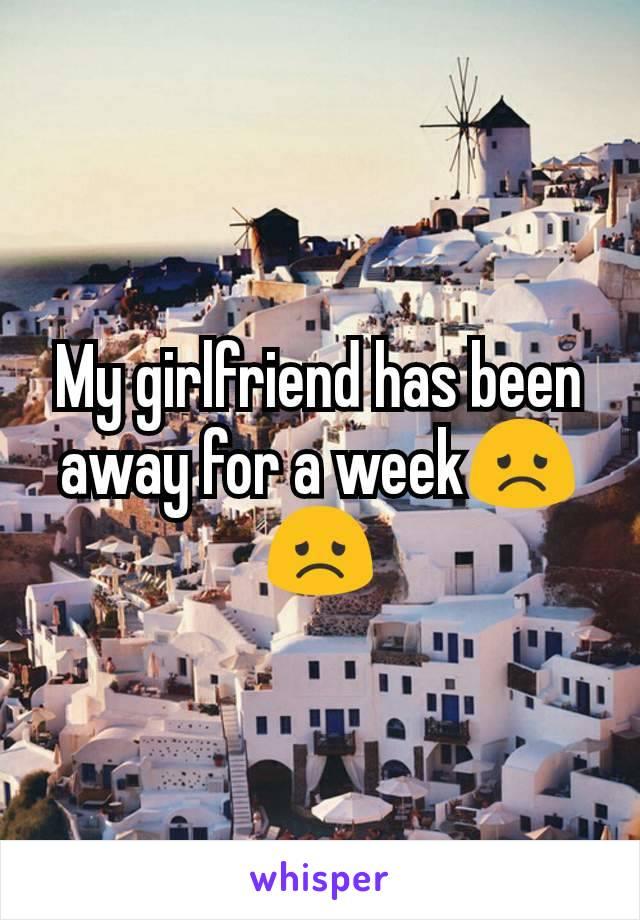 My girlfriend has been away for a week😞😞
