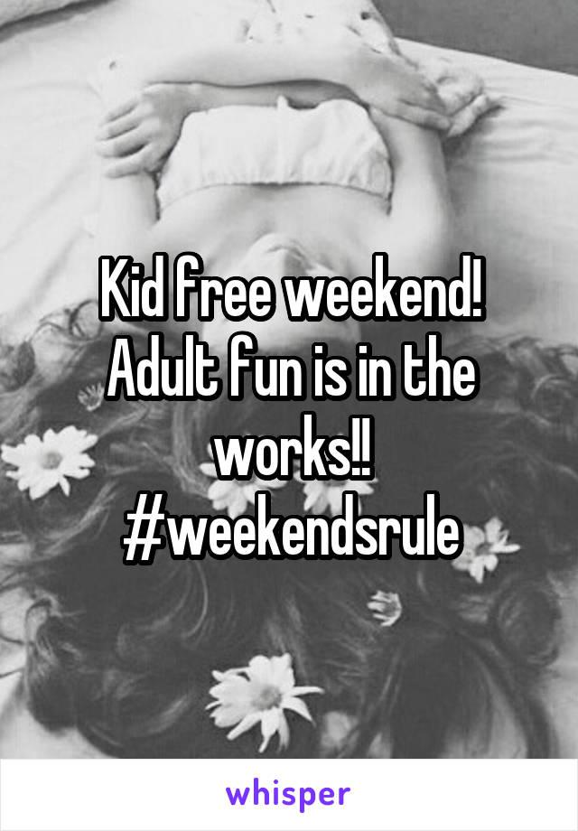 Kid free weekend! Adult fun is in the works!! #weekendsrule