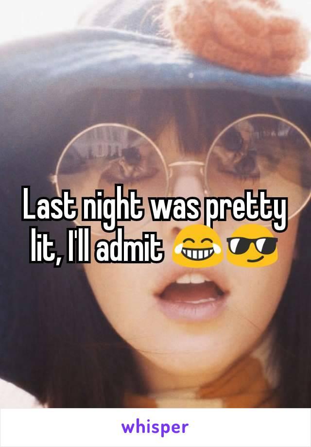 Last night was pretty lit, I'll admit 😂😎