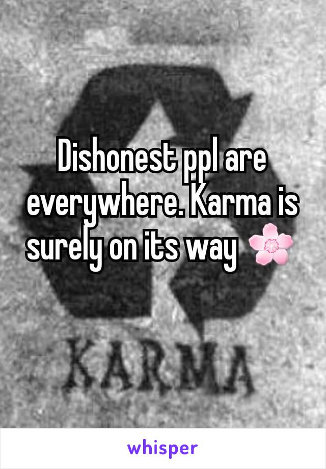 Dishonest ppl are everywhere. Karma is surely on its way 🌸