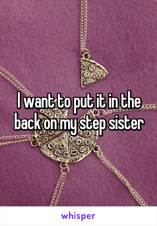 I want to put it in the back on my step sister