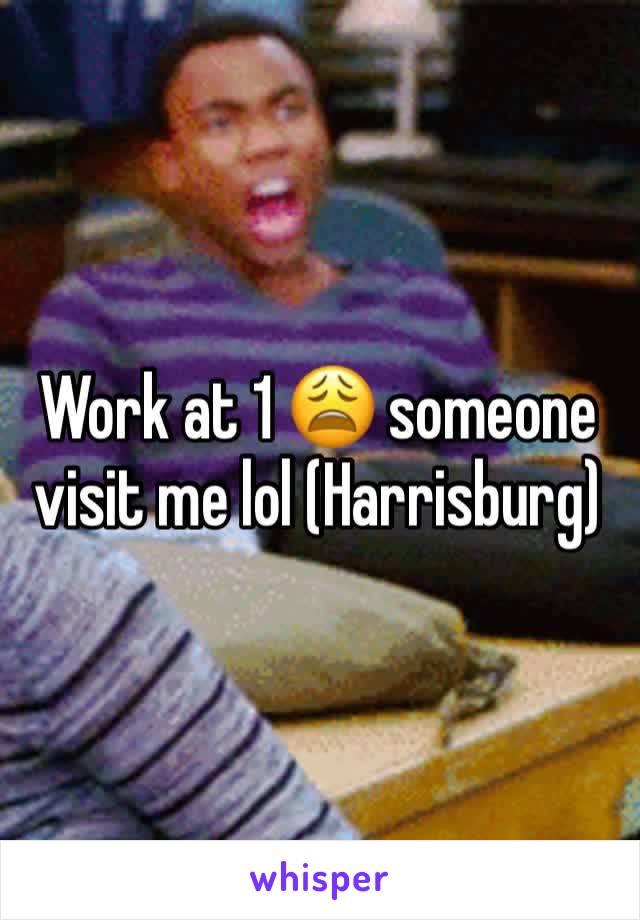 Work at 1 😩 someone visit me lol (Harrisburg)