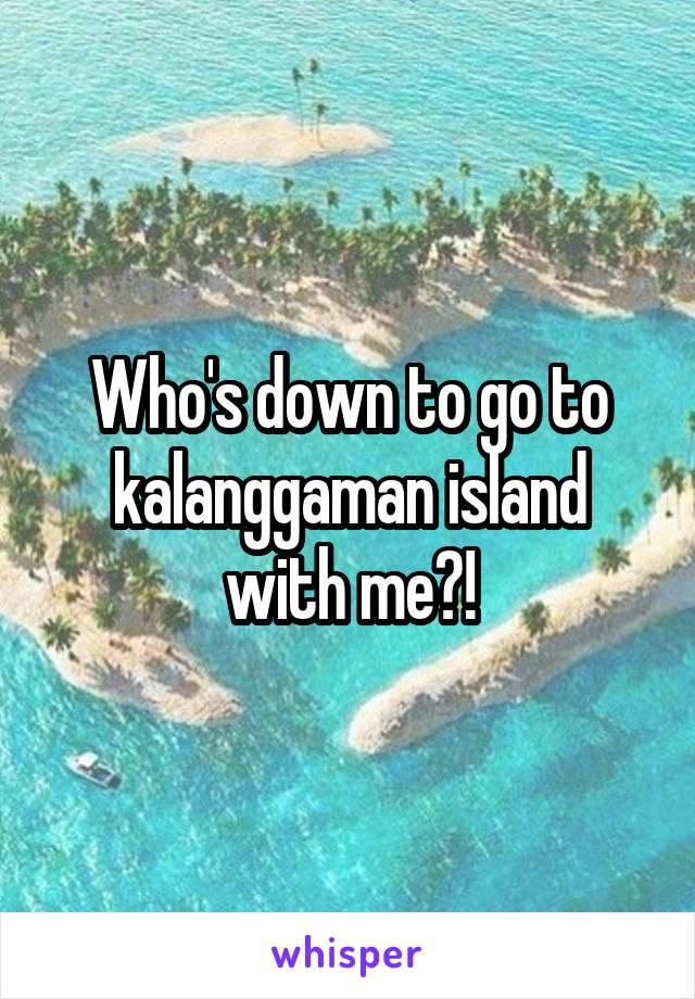 Who's down to go to kalanggaman island with me?!