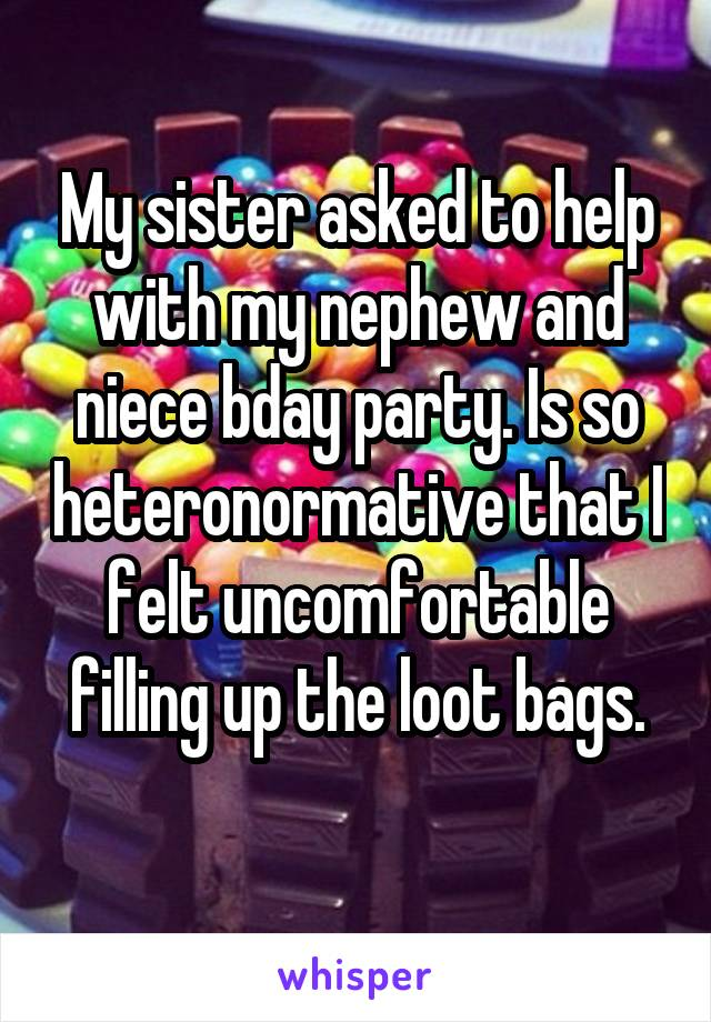 My sister asked to help with my nephew and niece bday party. Is so heteronormative that I felt uncomfortable filling up the loot bags.