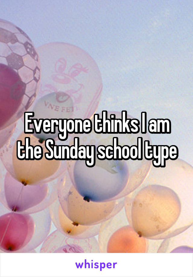 Everyone thinks I am the Sunday school type
