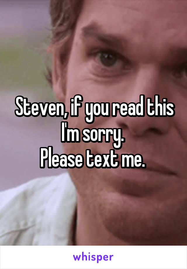 Steven, if you read this I'm sorry.  Please text me.