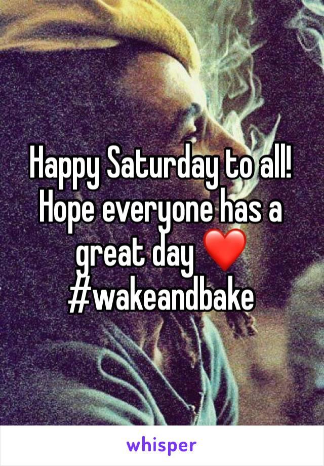Happy Saturday to all! Hope everyone has a great day ❤️ #wakeandbake