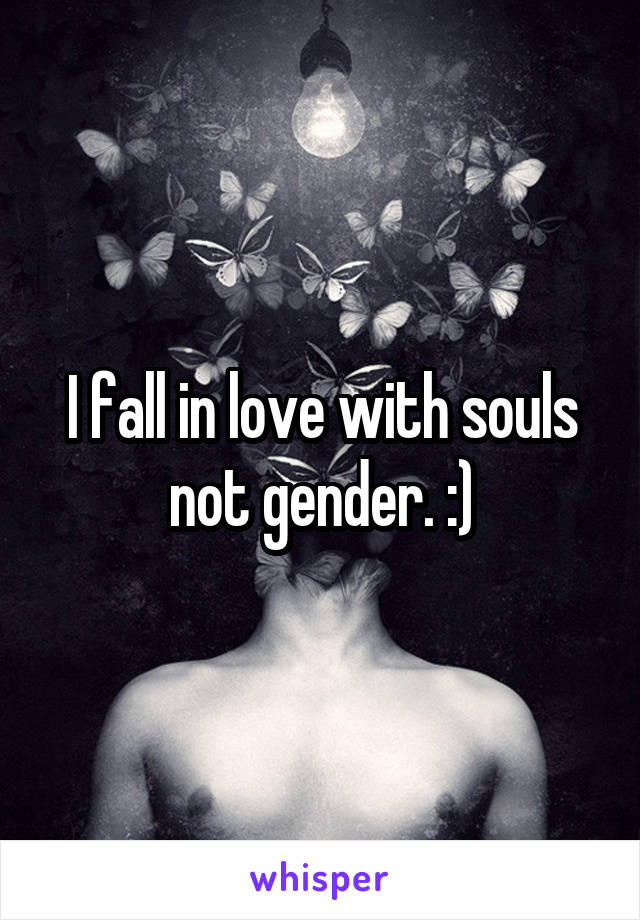 I fall in love with souls not gender. :)