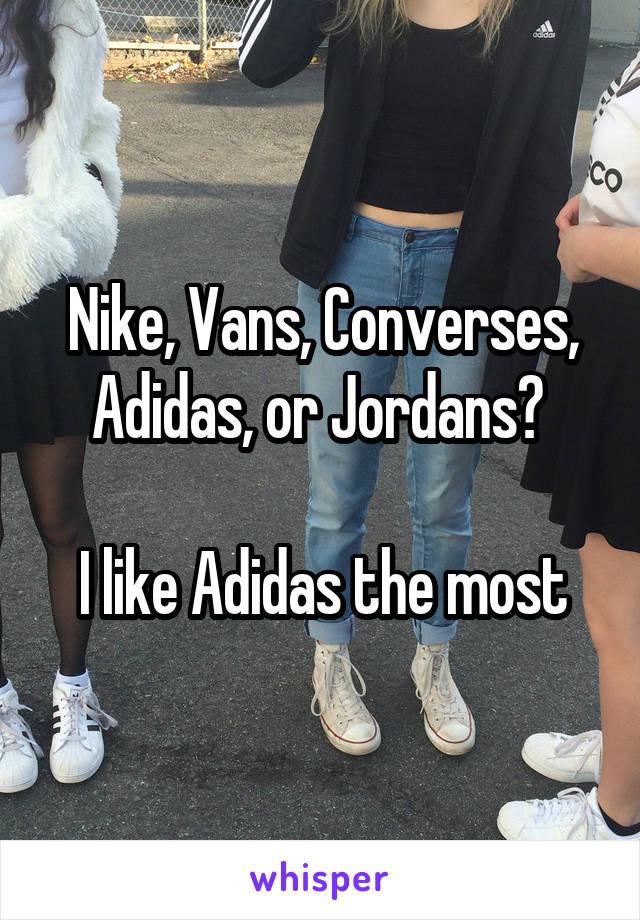Nike, Vans, Converses, Adidas, or Jordans?   I like Adidas the most