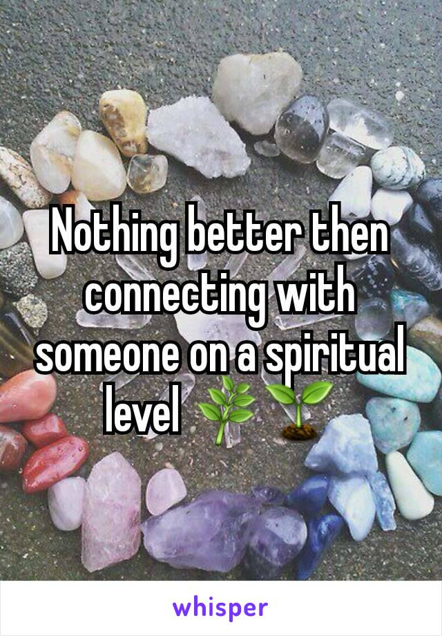 Nothing better then connecting with someone on a spiritual level 🌿🌱