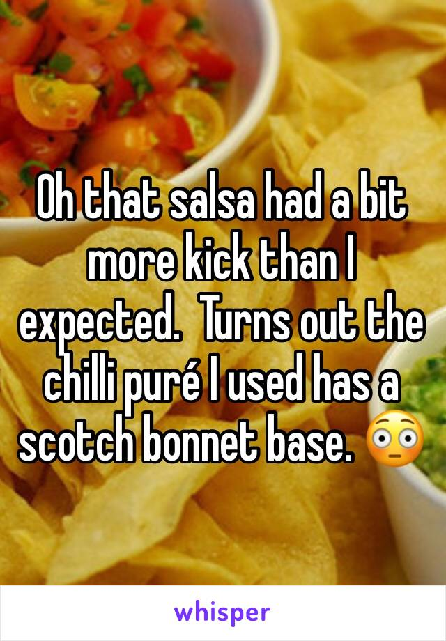 Oh that salsa had a bit more kick than I expected.  Turns out the chilli puré I used has a scotch bonnet base. 😳