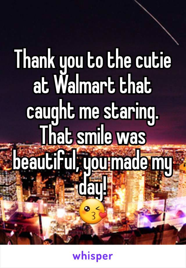 Thank you to the cutie at Walmart that caught me staring. That smile was beautiful, you made my day! 😘