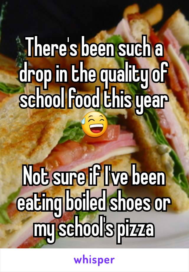 There's been such a drop in the quality of school food this year 😅  Not sure if I've been eating boiled shoes or my school's pizza