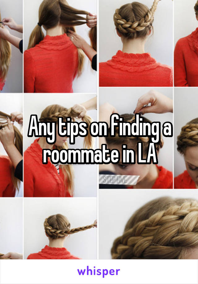 Any tips on finding a roommate in LA