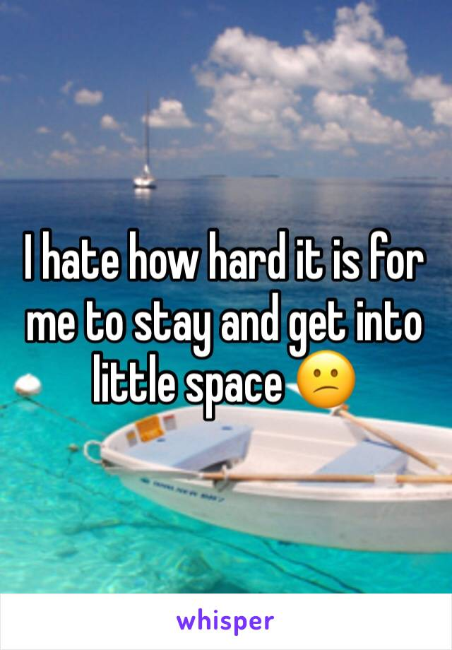 I hate how hard it is for me to stay and get into little space 😕