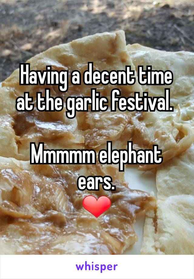 Having a decent time at the garlic festival.   Mmmmm elephant ears. ❤