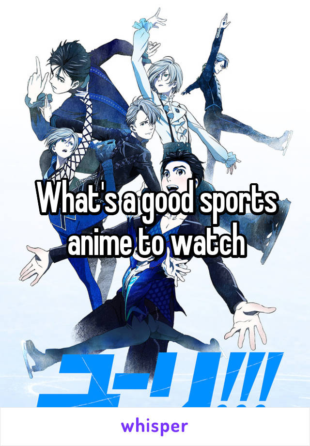 What's a good sports anime to watch